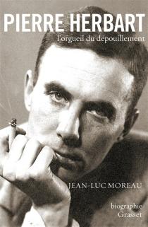 Pierre Herbart, l'orgueil du dépouillement - Jean-LucMoreau