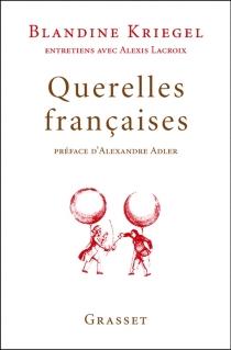 Querelles françaises : entretiens avec Alexis Lacroix - BlandineKriegel