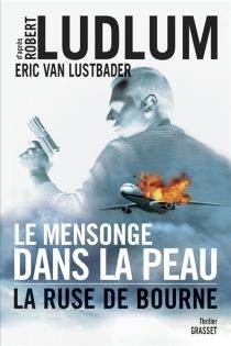 Le mensonge dans la peau : la ruse de Bourne - EricLustbader