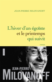 L'hiver d'un égoïste et le printemps qui suivit - Jean-PierreMilovanoff