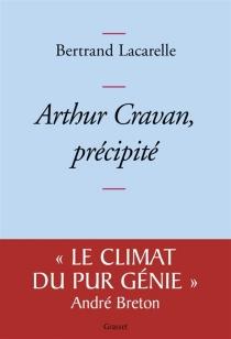 Arthur Cravan, précipité - BertrandLacarelle
