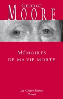 Mémoires de ma vie morte : galanteries, méditations, souvenirs, soliloques et conseils aux amants avec des réflexions variées sur la vertue et le mérite - George AugustusMoore