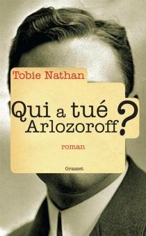 Qui a tué Arlozoroff ? - TobieNathan