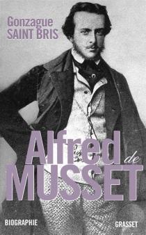 Alfred de Musset : biographie - GonzagueSaint Bris