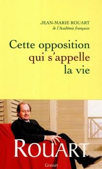 Cette opposition qui s'appelle la vie - Jean-MarieRouart