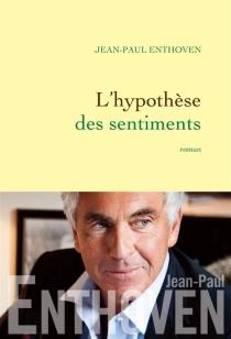 L'hypothèse des sentiments - Jean-PaulEnthoven