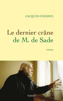 Le dernier crâne de M. de Sade - JacquesChessex