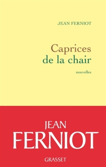 Caprices de la chair - Jean Ferniot