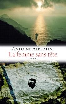 La femme sans tête : enquête sur une affaire classée - AntoineAlbertini