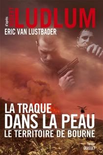 La traque dans la peau : le territoire de Bourne - EricLustbader