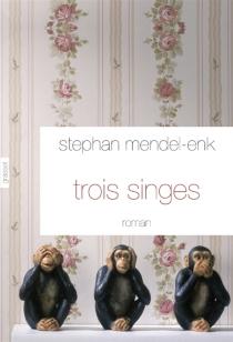 Trois singes - StephanMendel-Enk