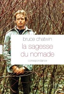 La sagesse du nomade - BruceChatwin