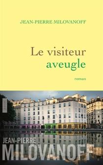 Le visiteur aveugle - Jean-PierreMilovanoff