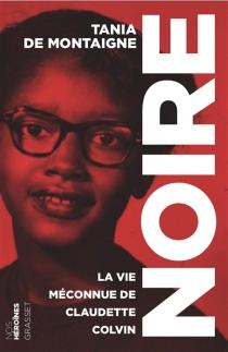 Noire : la vie méconnue de Claudette Colvin - Tania deMontaigne