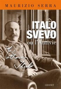 Italo Svevo ou L'antivie - MaurizioSerra