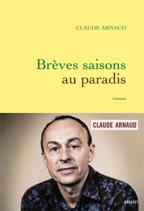 Brèves saisons au paradis - ClaudeArnaud