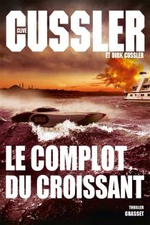 Le complot du croissant - DirkCussler