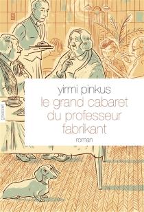 Le grand cabaret du professeur Fabrikant - YirmiPinkus