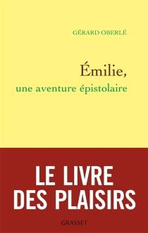 Emilie, une aventure épistolaire - GérardOberlé