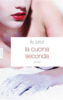 La cucina seconda : les recettes de Rosa pour la naissance, la mort et les éruptions du volcan - LilyPrior