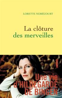 La clôture des merveilles : une vie d'Hildegarde de Bingen - LoretteNobécourt