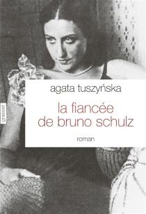 La fiancée de Bruno Schulz - AgataTuszynska