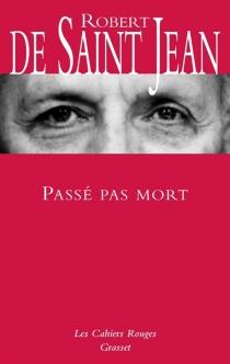 Passé pas mort : souvenirs - Robert deSaint-Jean
