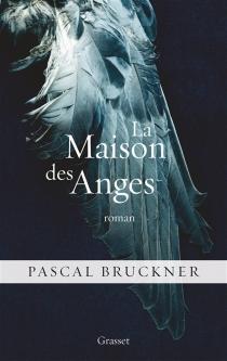 La maison des anges - PascalBruckner