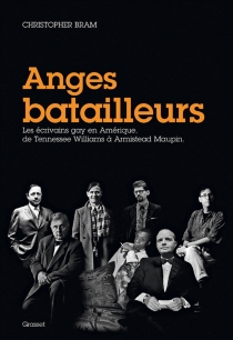 Anges batailleurs : les écrivains gays en Amérique, de Tennessee Williams à Armistead Maupin - Christopher Bram