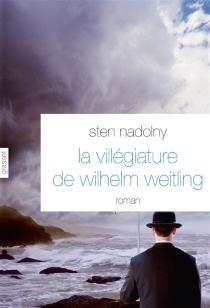 La villégiature de Wilhelm Weitling - StenNadolny