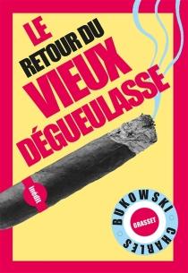 Le retour du vieux dégueulasse - CharlesBukowski