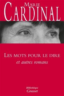 Les mots pour le dire : et autres romans - MarieCardinal