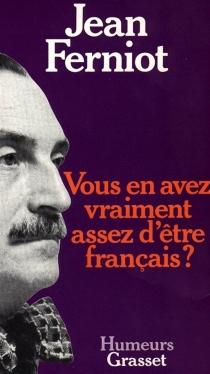 Vous en avez vraiment assez d'être Français ? - JeanFerniot