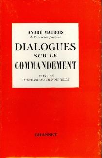 Dialogues sur le commandement : dialogues entre Monsieur R., professeur de philosophie dans un lycée de Paris et le Lt C. du 7e Dragons, chef de poste de Bou-Salah - AndréMaurois