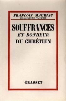 Souffrances et bonheur du chrétien - FrançoisMauriac