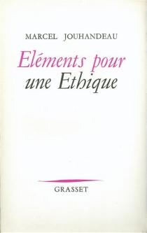 Eléments pour une éthique - MarcelJouhandeau