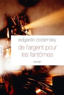 De l'argent pour les fantômes - EdgardoCozarinsky