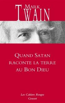 Quand Satan raconte la terre au bon Dieu| Suivi de Papiers de la famille Adams et autres textes essentiels - MarkTwain