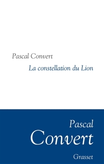 La constellation du Lion : récit - Pascal Convert