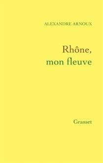 Rhône, mon fleuve - AlexandreArnoux