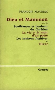 Dieu et Mammon| Suivi de Souffrances et bonheur du chrétien| La vie et la mort d'un poète - FrançoisMauriac