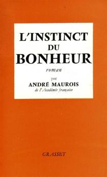 L'instinct du bonheur - AndréMaurois