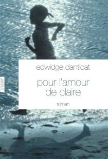 Pour l'amour de Claire - EdwidgeDanticat