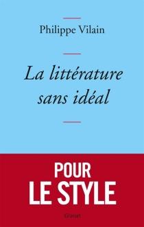 La littérature sans idéal - PhilippeVilain