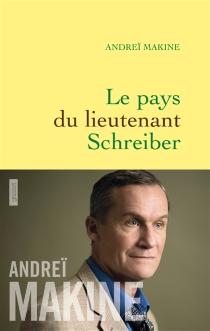 Le pays du lieutenant Schreiber : le roman d'une vie - AndreïMakine