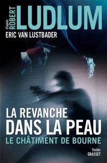 La revanche dans la peau : le châtiment de Bourne - EricLustbader
