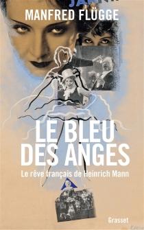 Le bleu des anges : le rêve français de Heinrich Mann - ManfredFlügge