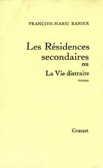 Les résidences secondaires ou La vie distraite - François-MarieBanier