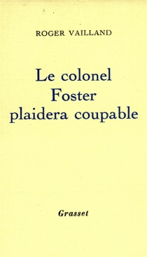 Le colonel Foster plaidera coupable - Roger Vailland