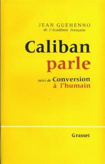 Caliban parle| Suivi de Conversion à l'humain - JeanGuéhenno